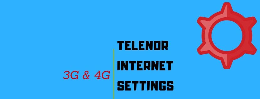 Telenor 3G/4G Internet Settings: 5 Working Methods (August 2019)